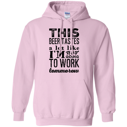 This Beer tastes a lot like I'm not going to work tommorrow  Hoodie