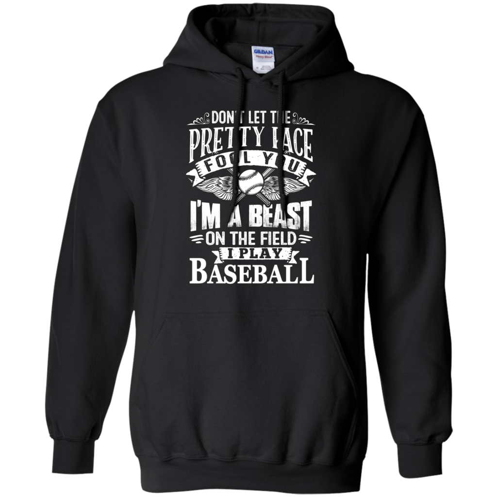 Dont Let the Pretty face fool you I am a beast on the field I Play Baseball  Hoodie 8 oz