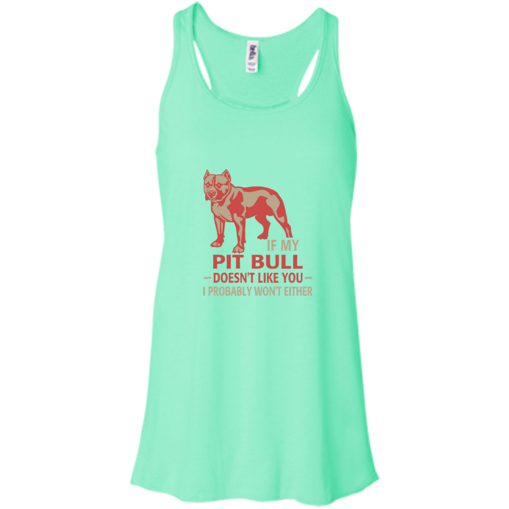 If my pit bull doesn't like you I probably wont either Flowy Racerback Tank