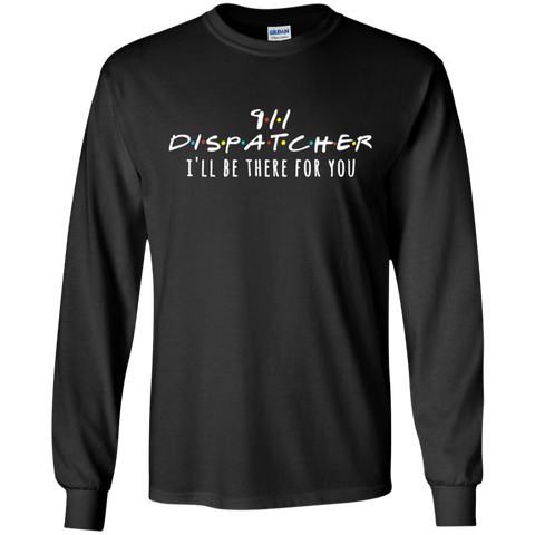 911 Dispatcher I'll be there for you  T-Shirt