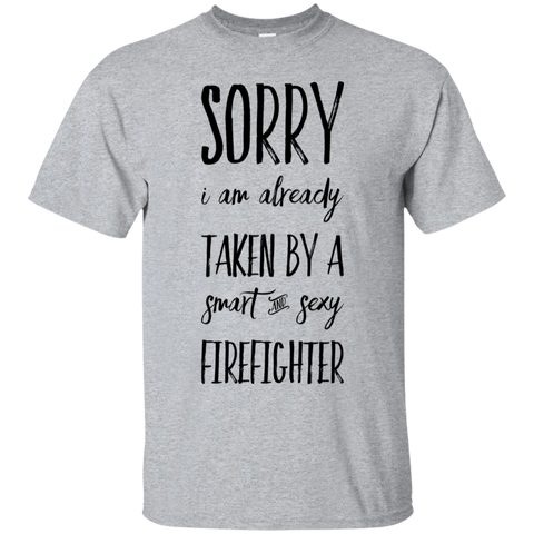 Sorry i am already taken by a smart and sexy  Firefighter  T-Shirt