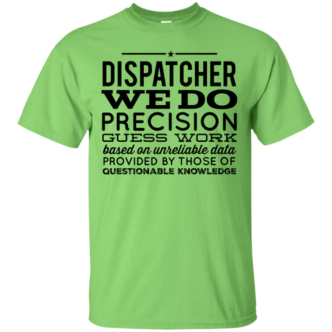 Dispatcher We do precision guess work T-Shirt