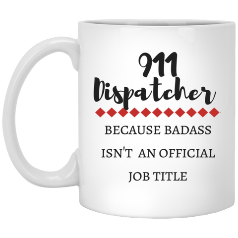 911 Dispatcher because badass isn't an official job title  Mug