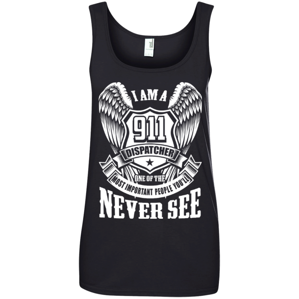 I Am a 911 Dispatcher One Of The Most Important People You'll Never See Ladies' 100% Ringspun Cotton Tank Top