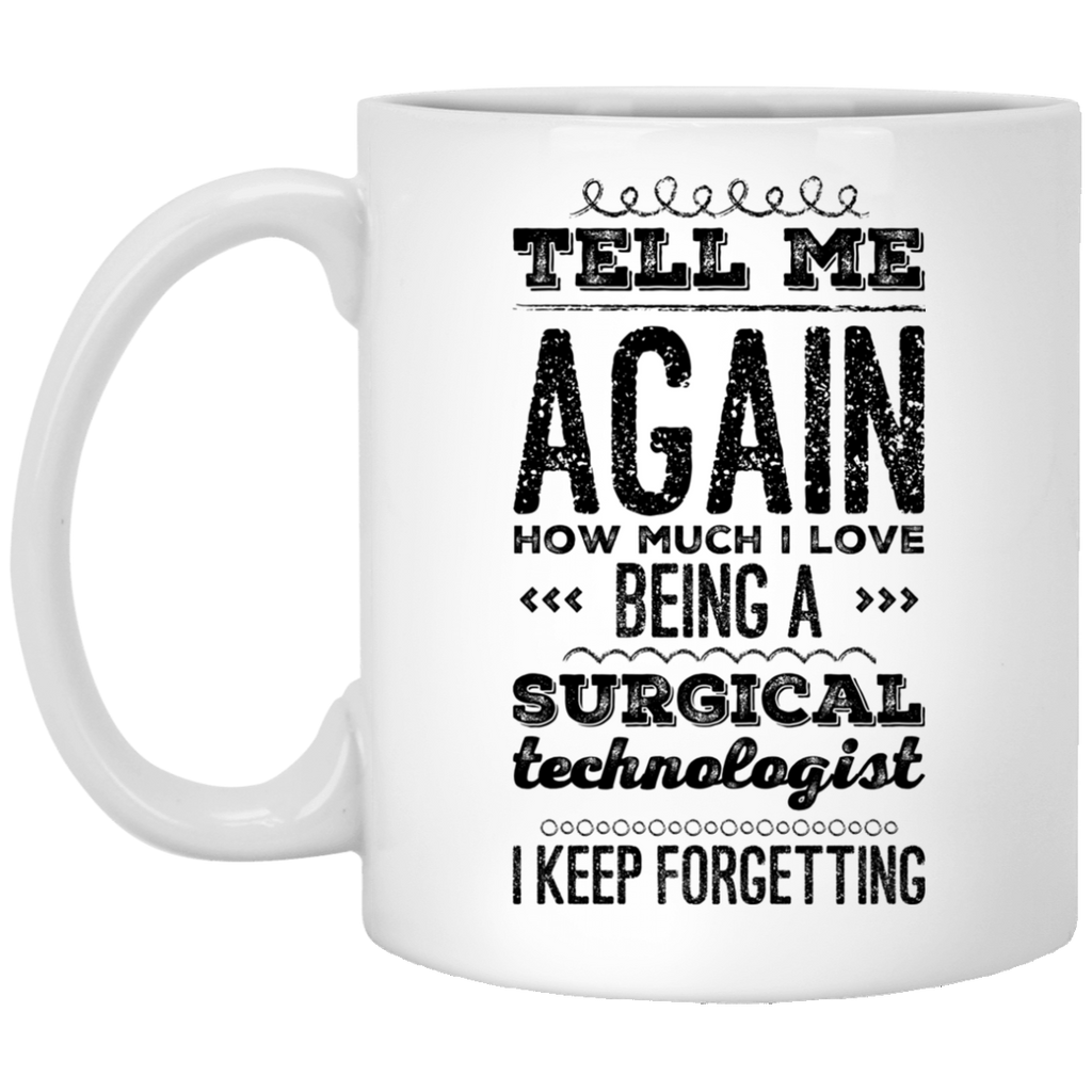 Tell Me again how much i love being a surgical technologist I keep forgetting   oz. White Mug