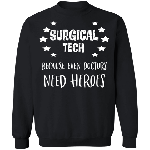 Surgical Tech because even doctors need heroes . Crewneck Pullover Sweatshirt  8 oz.