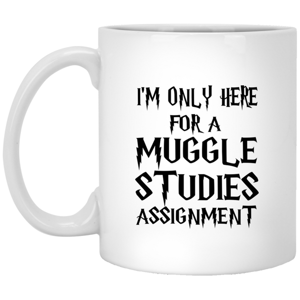 I M Only Here For A Muggle Studies Assignment 11 Oz Mug