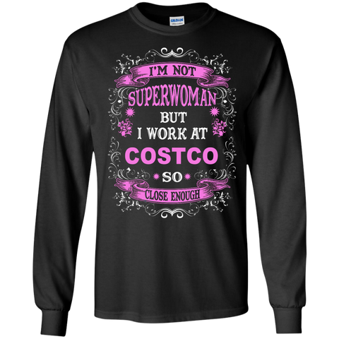 I'm not Superwoman But I work at Costco so close enough LS Tshirt
