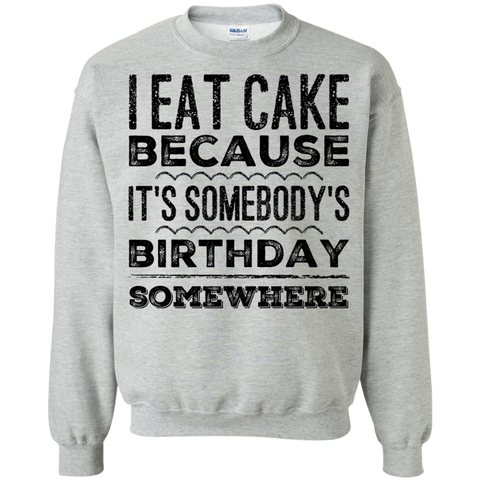 I eat cake because it's somebody birthday somewhere Sweater