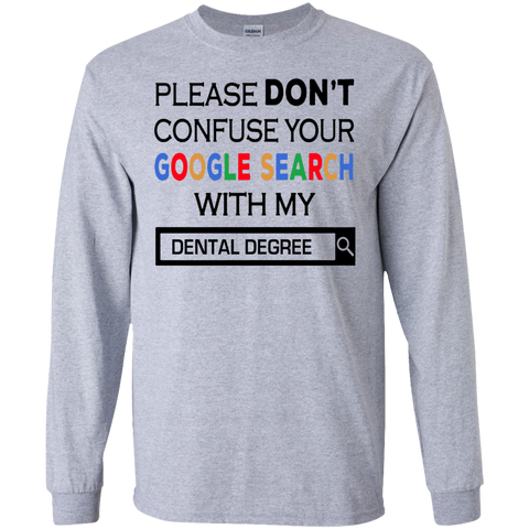 Please Don't Confuse Your Google Search With My Dental  Degree  LS Tshirt