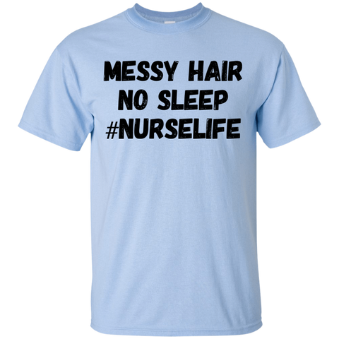 Messy Hair No Sleep #nurselife   T-Shirt