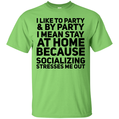 I like party & by party I mean stay at home because socializing stresses me out  T-Shirt