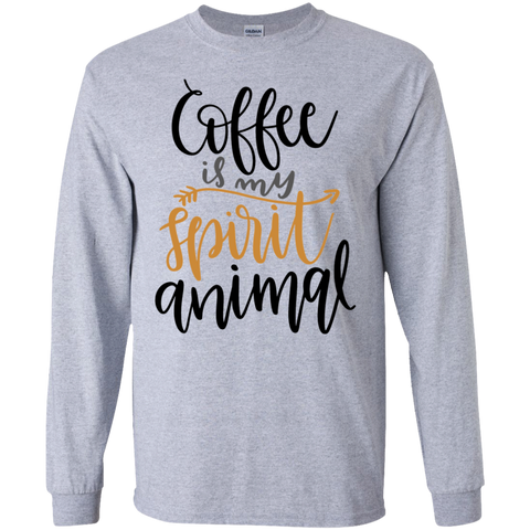 Coffee is my spirit animal    LS    T-Shirt