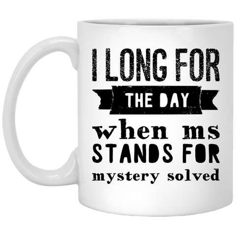 I long for the day when Ms Stands for Mystery Solved  Mug