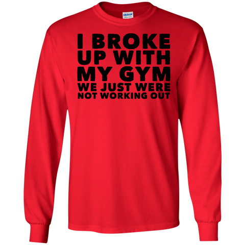 I Broke up with my gym we just were not working out  T-Shirt