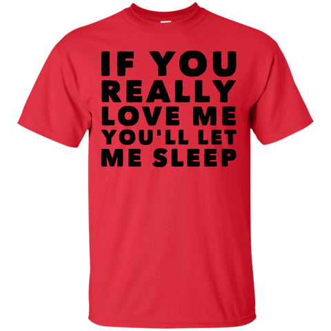 If you really love me you'll let me sleep  T-Shirt