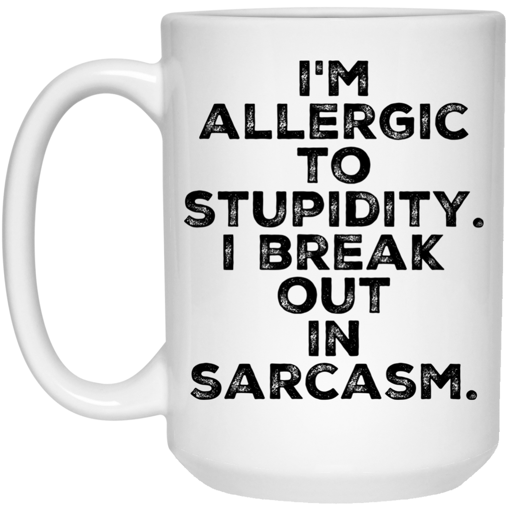 I'm Allergic to Stupidicity . I Break out in sarcasm Mug  15oz