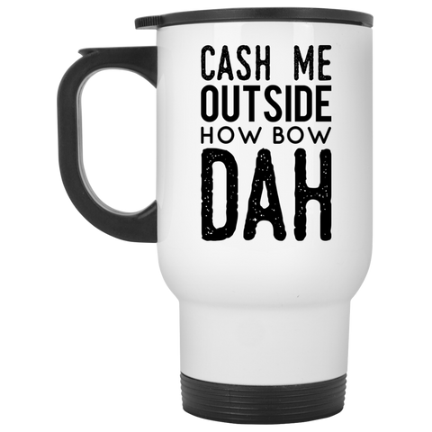 Cash Me outside how bow dah  Travel Mug
