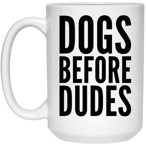 Dogs Before Dudes Mug  - 15oz
