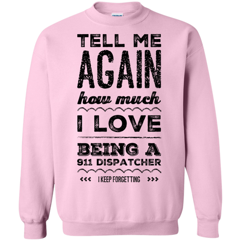 Tell Me again how much i love being a 911 Dispatcher I keep forgetting Sweatshirt