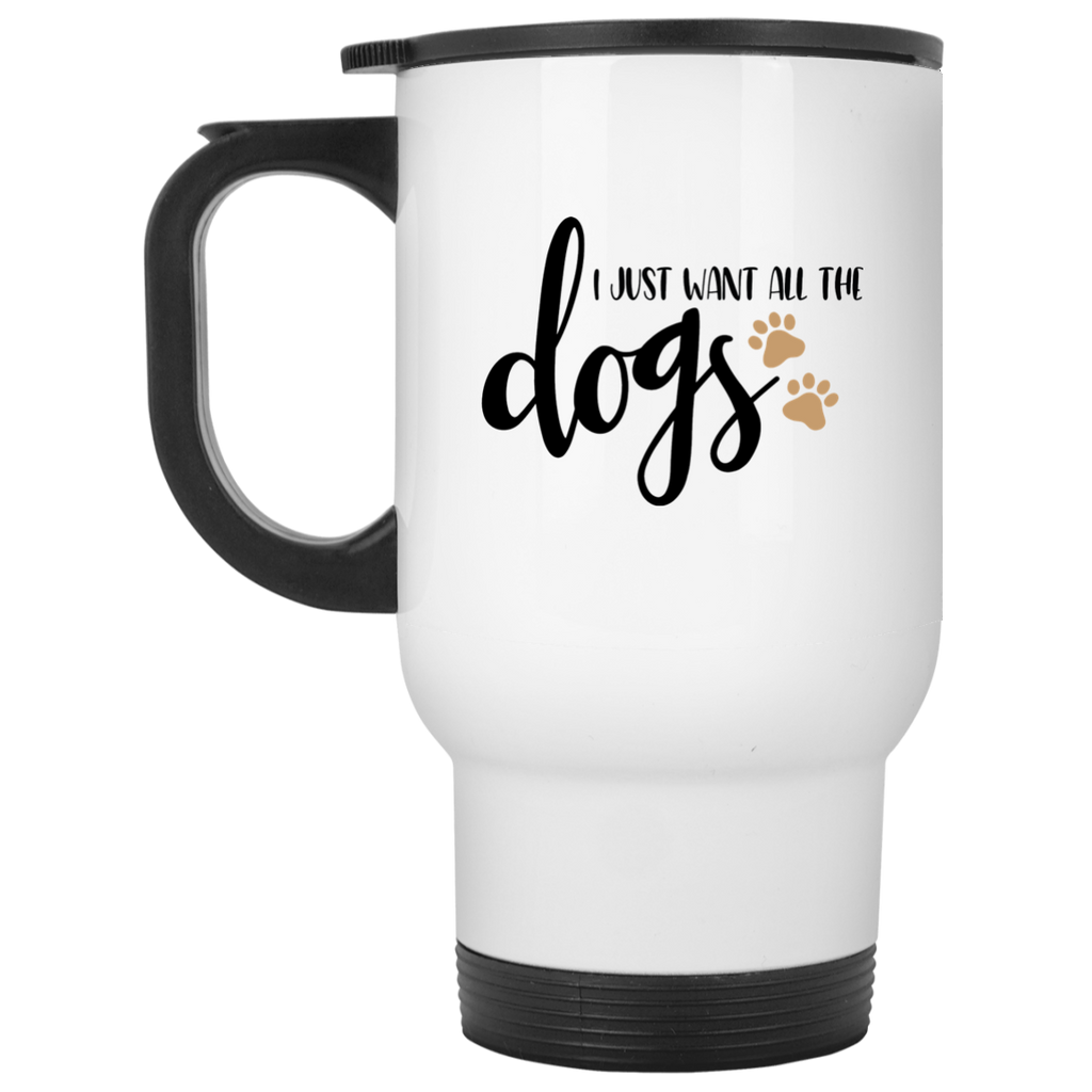 I just want all the dogs  White Travel Mug