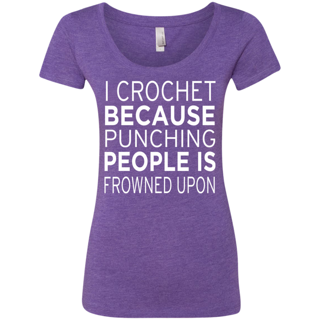 I Crochet because punching people is frowned upon Next  Level Ladies Triblend Scoop