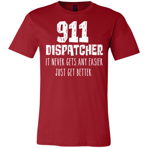 911 Dispatcher  it never gets any easier just get better T-Shirt