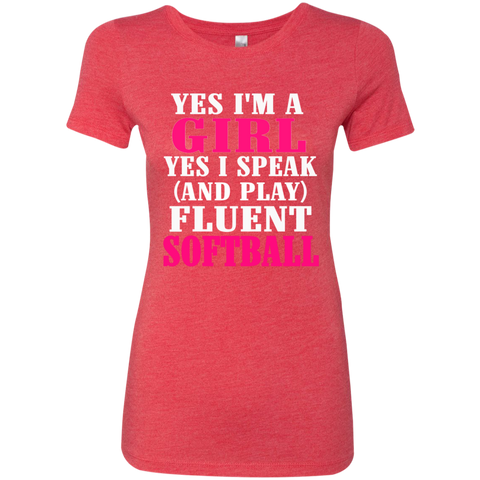 Yes I'm a Girl Yes I Speak ( and play ) fluent  Softball Next  Level Ladies Triblend T-Shirt