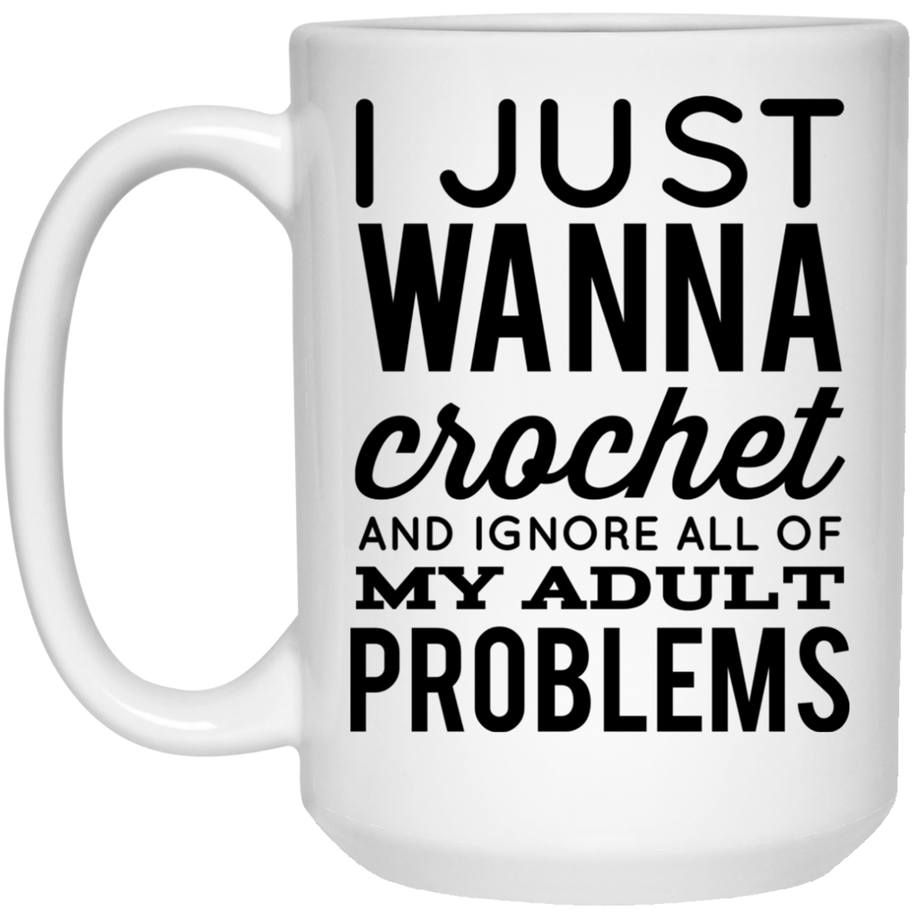 I just wanna crochet and ignore all of my adult problems  Mug  - 15oz