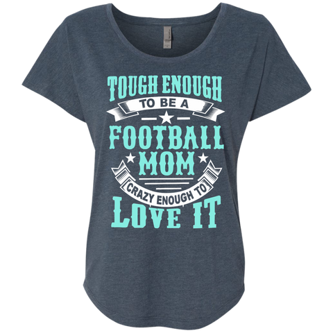 Tough Enough to be a Football Mom Crazy Enough to Love It Next Level Ladies Triblend Dolman Sleeve