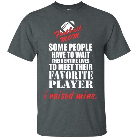 Some people have to wait their entire lives to meet their favorite player i raised mine  T-Shirt