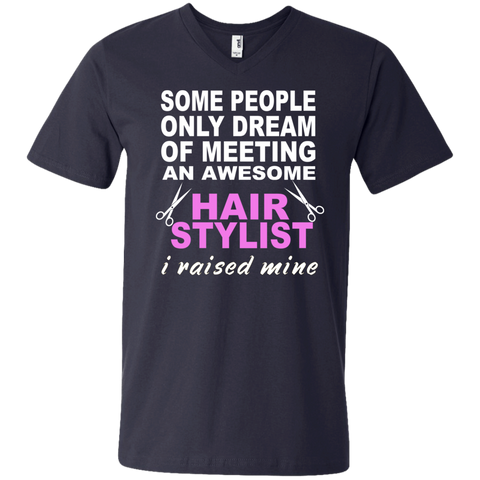 Some People only dream of meeting an awesome Hair Stylist I raised mine   Men's Printed V-Neck T