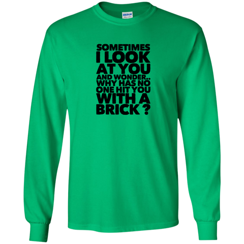 Sometimes I look at you and wonder.. why has no one hit you with a brick  T-Shirt