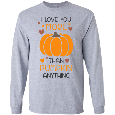 I love you more than pumpkin anything LS Tshirt
