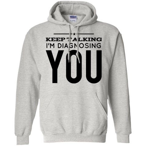 Keep Talking I'm diagnosing you Hoodie