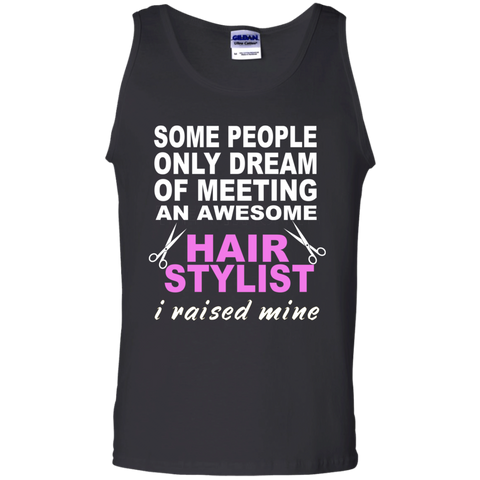 Some People only dream of meeting an awesome Hair Stylist I raised mine  Cotton Tank Top