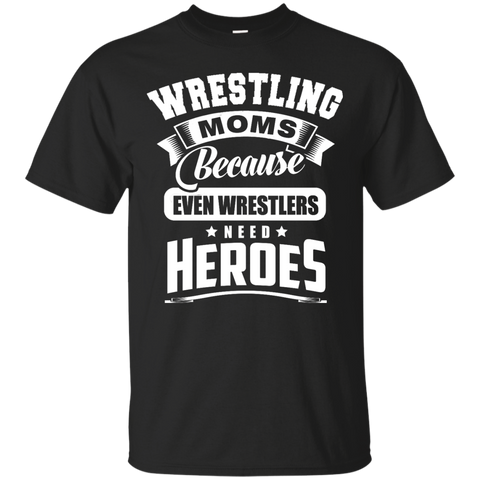 Wrestling Moms Because even wrestlers need heroes  T-Shirt