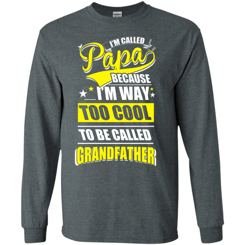 I'm Called Papa because i'm way too cool to be called Grandfather Cotton T-Shirt LS Ultra Cotton Tshirt