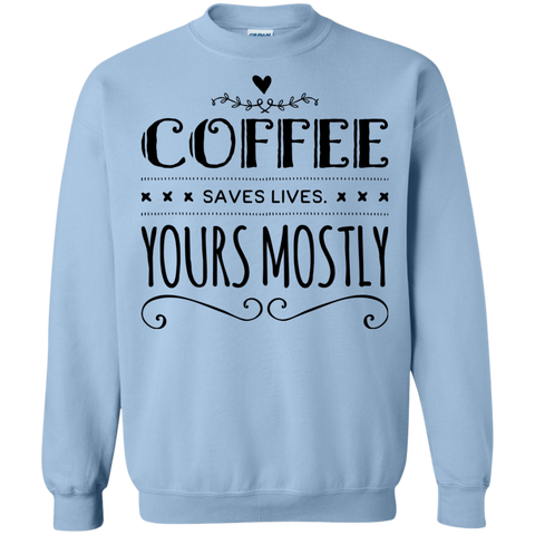 Coffee Saves lives yours mostly  Sweater