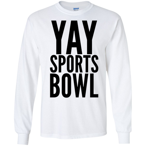 Yay Sports Bowl   LS Tshirt