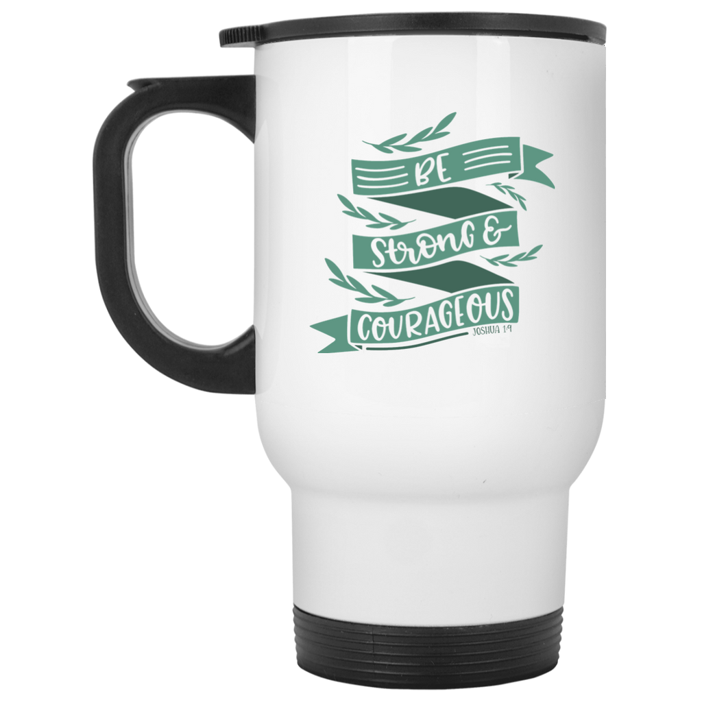 Be Strong  & Courages White Travel Mug