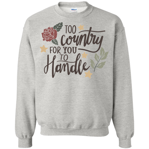 Too Country for you to handle Sweatshirt