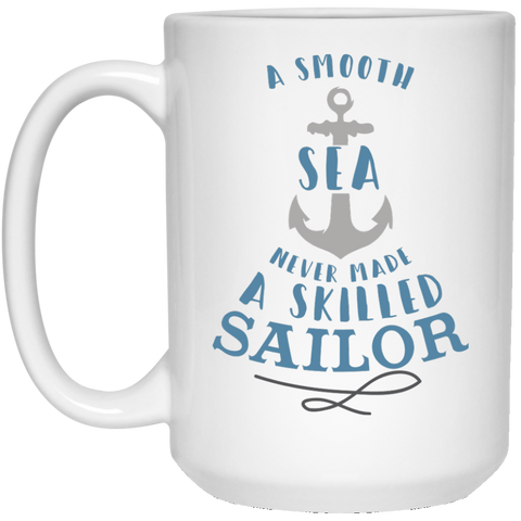 A smooth sea never made a skilled sailor  15 oz. White Mug