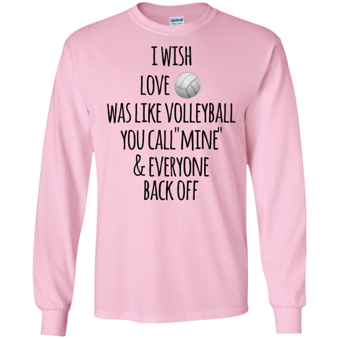 "I wish Love was like volleyball you call  ""mine"" & everyone back off  LS   T-Shirt"