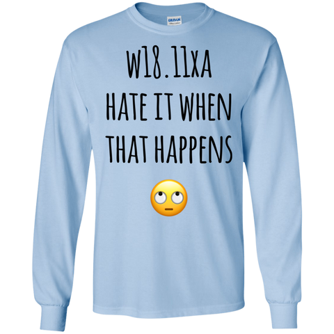 W18.11XA Hate  it when happens LS Tshirt