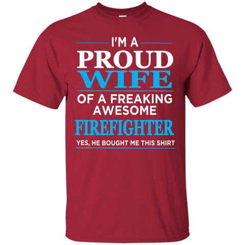 I'm a Proud Wife  of a Freaking Awesome Firefighter , Yes He Bought me this shirt     T-Shirt