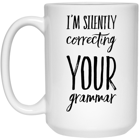 I'm Silently correcting your grammar Mug - 15oz