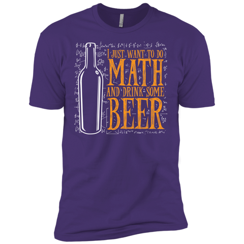 I just want to do Math and drink some Beer  Next  Level Premium Short Sleeve Tee