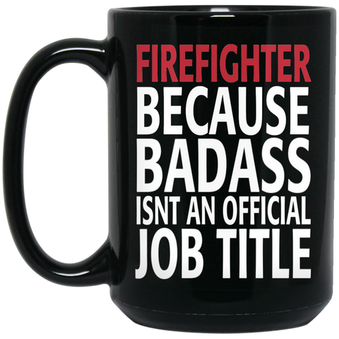 Firefighter because badass isn't an official job title  15 oz. Black Mug