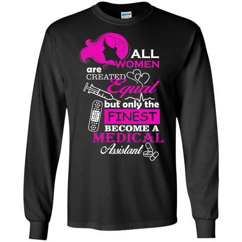 All women are created equal but only the finest become a medical assistant  LS Tshirt